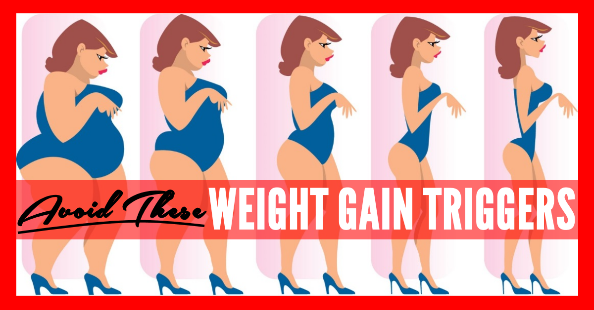 WEIGHT GAIN TRIGGERS